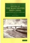 Image for History of the Manchester Ship Canal from its Inception to its Completion 2 Volume Set : With Personal Reminiscences