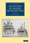Image for An History of Marine Architecture : Including an Enlarged and Progressive View of the Nautical Regulations and Naval History, Both Civil and Military, of All Nations, Especially of Great Britain