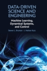 Image for Data-driven science and engineering  : machine learning, dynamical systems, and control