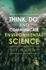 Image for Think, do, and communicate environmental science