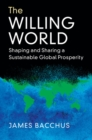 Image for The willing world  : shaping and sharing a sustainable global prosperity