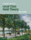 Image for A gentle course in local class field theory  : local number fields, Brauer groups, Galois cohomology