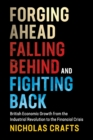 Image for Forging ahead, falling behind and fighting back  : British economic growth from the industrial revolution to the financial crisis