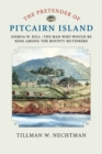 Image for The pretender of Pitcairn Island  : Joshua W. Hill - the man who would be king among the bounty mutineers