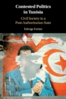 Image for Contested politics in Tunisia  : civil society in a post-authoritarian state
