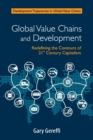 Image for Global value chains and development  : redefining the contours of 21st century capitalism