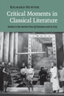Image for Critical moments in classical literature  : studies in the ancient view of literature and its uses