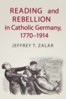 Image for Reading and rebellion in Catholic Germany, 1770-1914