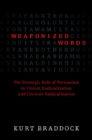 Image for Weaponized words  : the strategic role of persuasion in violent radicalization and counter-persuasion
