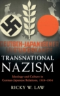 Image for Transnational Nazism  : ideology and culture in German-Japanese relations, 1919-1936