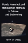 Image for Matrix, numerical, and optimization methods in science and engineering
