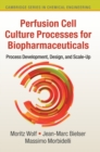 Image for Perfusion cell culture processes for biopharmaceuticals  : process development, design, and scale-up
