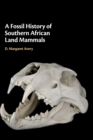 Image for A fossil history of southern African land mammals