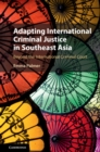 Image for Adapting international criminal justice in Southeast Asia  : beyond the International Criminal Court