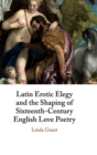 Image for Latin erotic elegy and the shaping of sixteenth-century English love poetry  : lascivious poets