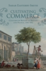 Image for Cultivating Commerce: Cultures of Botany in Britain and France, 1760-1815