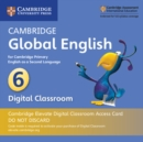 Image for Cambridge Global English Stage 6 Cambridge Elevate Digital Classroom Access Card (1 Year) : for Cambridge Primary English as a Second Language
