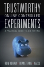 Image for Trustworthy online controlled experiments  : a practical guide to A/B testing