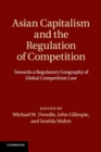 Image for Asian capitalism and the regulation of competition  : towards a regulatory geography of global competition law