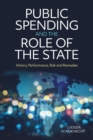 Image for Public spending and the role of the state  : history, performance, risk and remedies