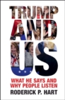 Image for Trump and us  : what he says and why people listen