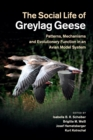Image for The Social Life of Greylag Geese : Patterns, Mechanisms and Evolutionary Function in an Avian Model System