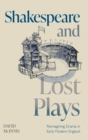 Image for Shakespeare and lost plays  : reimagining drama in early modern England