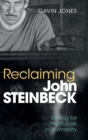 Image for Reclaiming John Steinbeck  : writing for the future of humanity