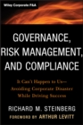 Image for Governance, risk management, and compliance  : it can't happen to us--avoiding corporate disaster while driving success