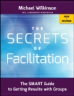 Image for The secrets of facilitation  : the SMART guide to getting results with groups