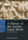 Image for A history of the archaic Greek world  : ca. 1200-479 B.C.