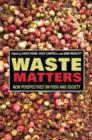 Image for Waste matters  : new perspectives on food and society