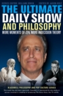 Image for The ultimate daily show and philosophy  : more moments of Zen, more indecision theory