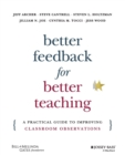 Image for Better feedback for better teaching  : a practical guide to improving classroom observations