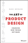 Image for The art of product design  : changing how things get made
