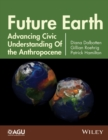 Image for Future Earth  : advancing civic understanding of the anthropocene