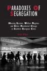 Image for Paradoxes of segregation: housing systems, welfare regimes and ethnic residential change in southern European cities