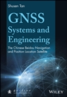 Image for GNSS systems and engineering  : the Chinese Beidou navigation and position location satellite
