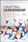 Image for Uplifting Leadership : How Organizations, Teams, and Communities Raise Performance
