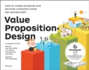 Image for Value proposition design  : how to create products and services customers want