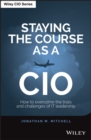 Image for Staying the course as a CIO  : how to overcome the trials and challenges of IT leadership