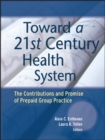 Image for Toward a 21st century health system  : the contributions and promise of prepaid group practice
