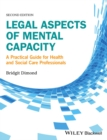 Image for Legal aspects of mental capacity  : a practical guide for health and social care professionals