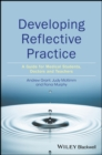 Image for Developing reflective practice  : a guide for medical students, doctors and teachers
