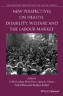 Image for New Perspectives on Health, Disability, Welfare and the Labour Market
