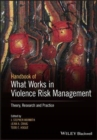 Image for The Wiley handbook of what works in violence risk management  : theory, research, and practice