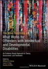 Image for The Wiley Handbook on What Works for Offenders with Intellectual and Developmental Disabilities : An Evidence-Based Approach to Theory, Assessment, and Treatment