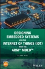 Image for Designing embedded systems and the internet of things (IoT) with the ARM mbed