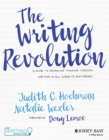 Image for The writing revolution  : a guide to advancing thinking through writing in all subjects and grades