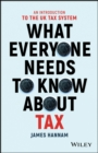 Image for What everyone needs to know about tax  : an introduction to the UK tax system